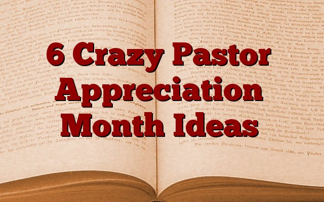 6 Crazy Pastor Appreciation Month Ideas | Pastor Huff