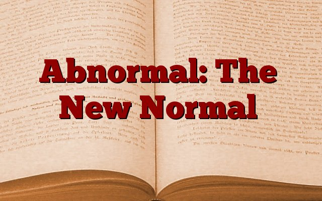 Abnormal: The New Normal