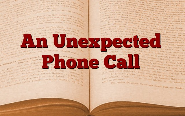 An Unexpected Phone Call