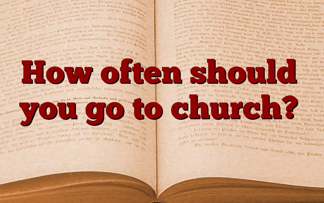 How often should you go to church?
