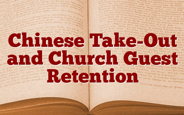 Chinese Take-Out and Church Guest Retention