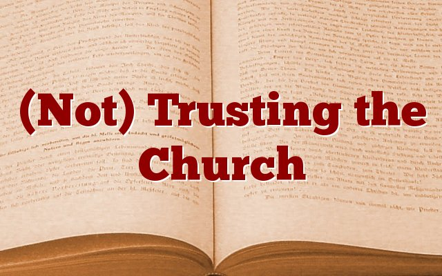 (Not) Trusting the Church