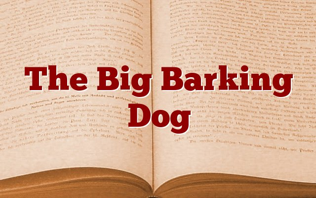 The Big Barking Dog