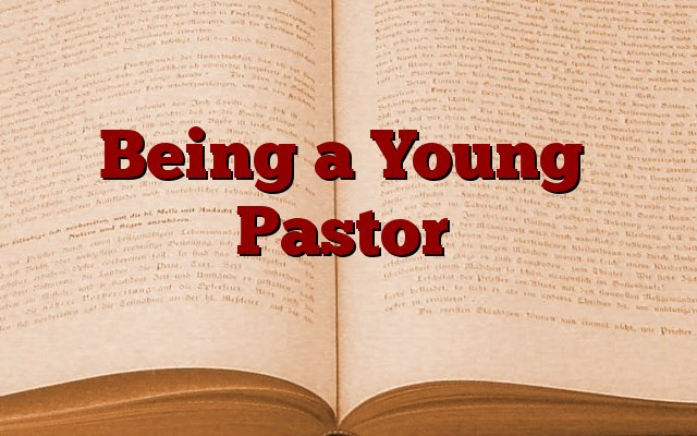 Being a Young Pastor