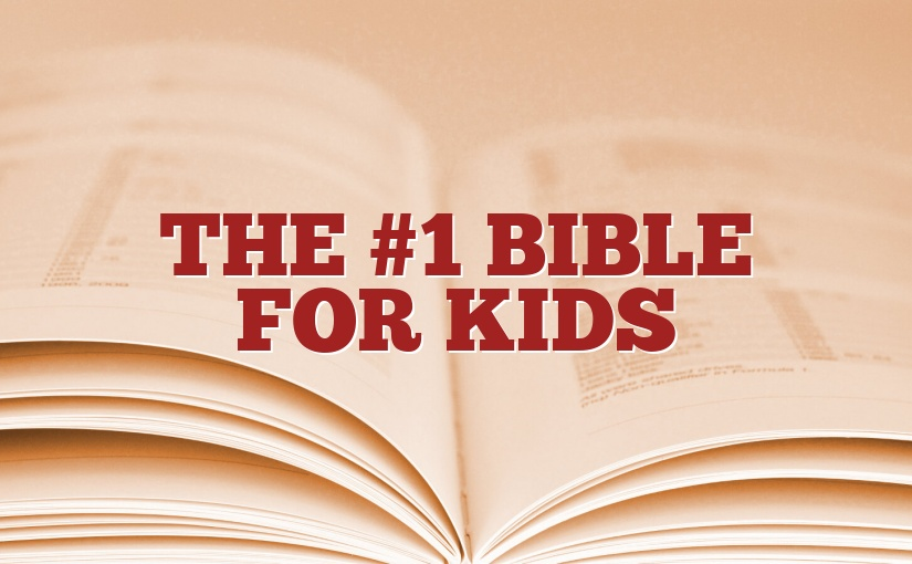The #1 Bible for Kids